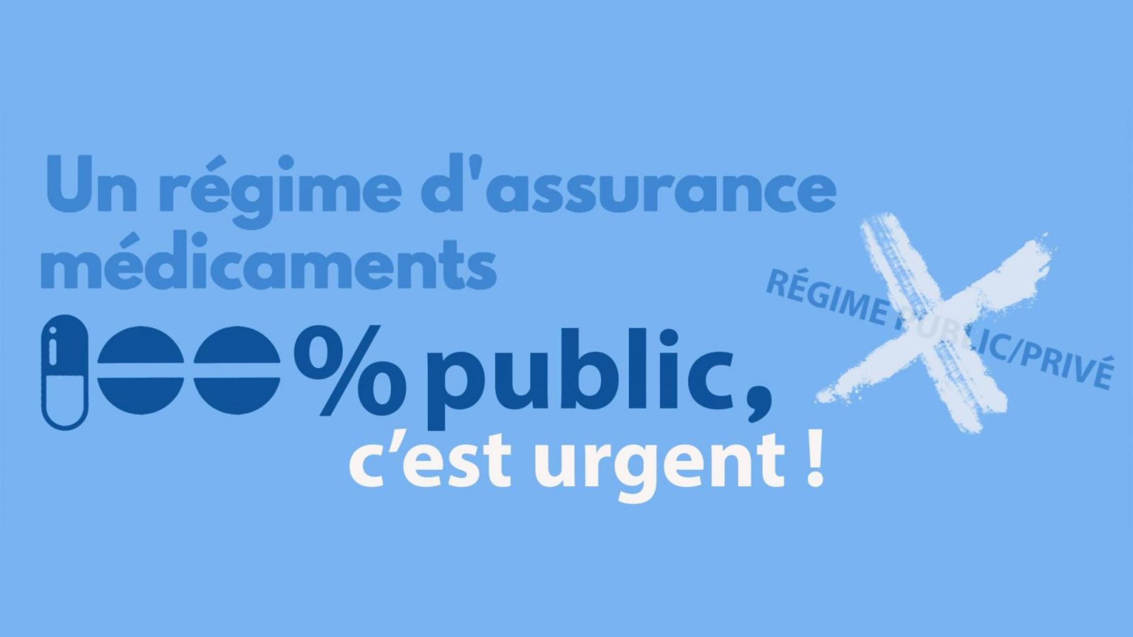 """Un régime d'assurance médicaments 100 % public, c'est urgent ! X sur """"Régime public/privé"""""""